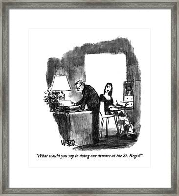 What Would You Say To Doing Our Divorce Framed Print by Robert Weber