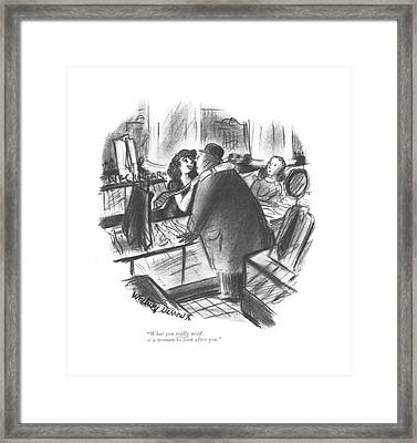 What You Really Need Is A Woman To Look After You Framed Print