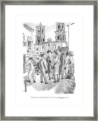 What's Become Of Mr. Bradley? Has He Gone Framed Print