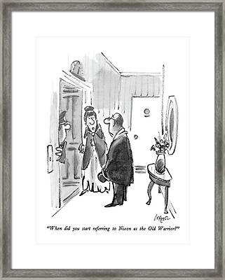 When Did You Start Referring To Nixon As The Old Framed Print by Lee Lorenz