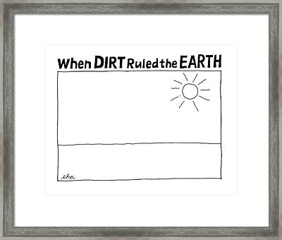 'when Dirt Ruled The Earth' Framed Print