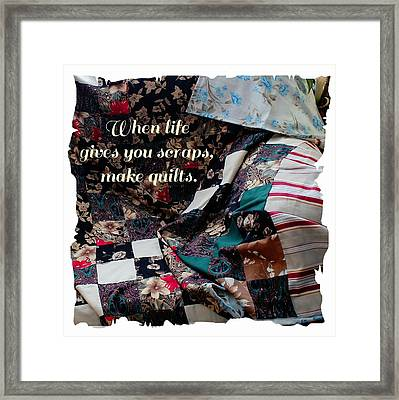 When Life Give You Scraps Make Quilts Framed Print by Barbara Griffin