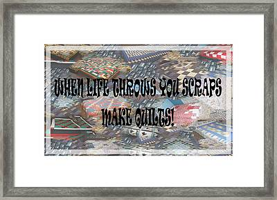 When Life Throws You Scraps Make Quilts Framed Print by Banonoke Art