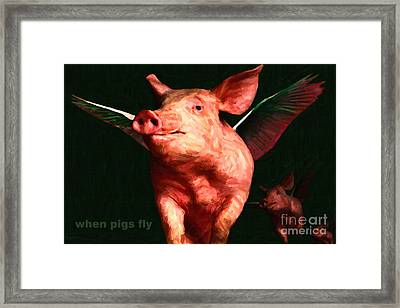 When Pigs Fly - With Text Framed Print by Wingsdomain Art and Photography