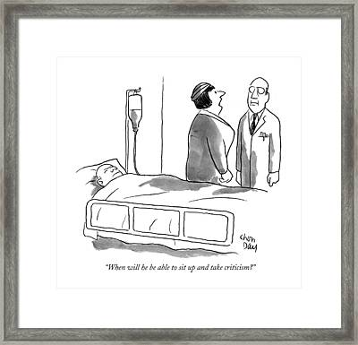 When Will He Be Able To Sit Up And Take Criticism? Framed Print