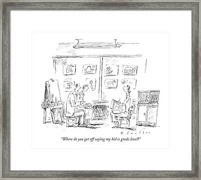 Where Do You Get Off Saying My Kid Is Grade Level? Framed Print