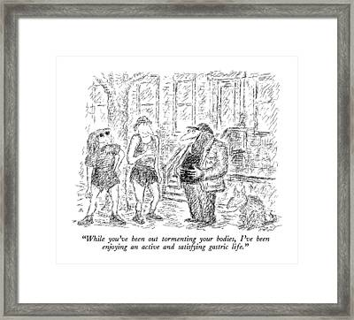 While You've Been Out Tormenting Your Bodies Framed Print by Edward Koren