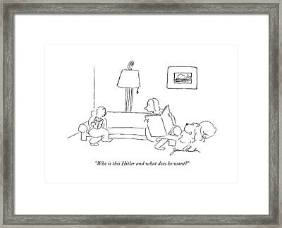 Who Is This Hitler And What Does He Want? Framed Print