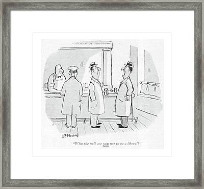 Who The Hell Are You Not To Be A Liberal? Framed Print