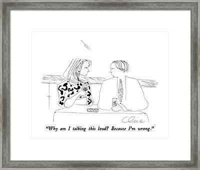 Why Am I Talking This Loud?  Because I'm Wrong Framed Print by Richard Cline