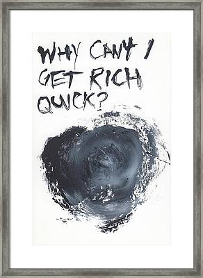 Why Can't I Get Rich Quick? Framed Print