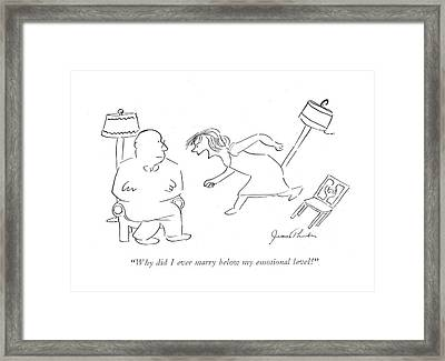 Why Did I Ever Marry Below My Emotional Level! Framed Print