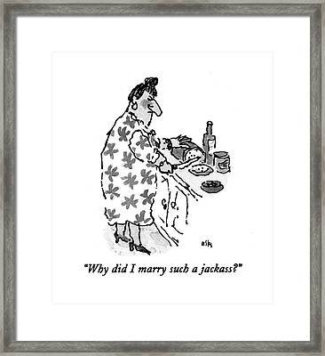 Why Did I Marry Such A Jackass? Framed Print