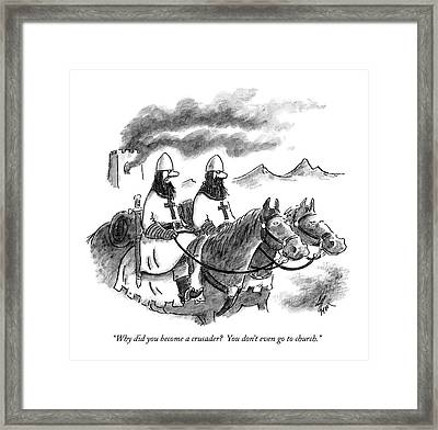 Why Did You Become A Crusader?  You Don't Even Go Framed Print