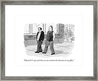 Why Don't I Get A Job - Then We Can Continue This Framed Print by Danny Shanahan