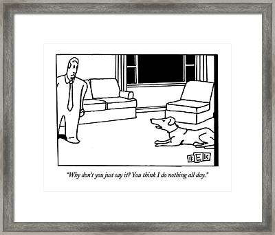Why Don't You Just Say It?  You Think Framed Print by Bruce Eric Kaplan