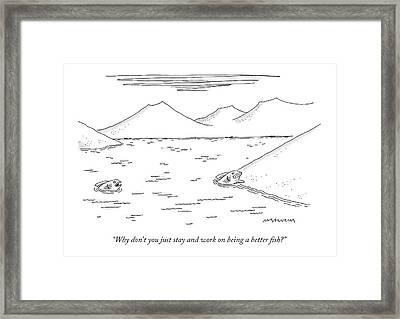 Why Don't You Just Stay And Work Framed Print