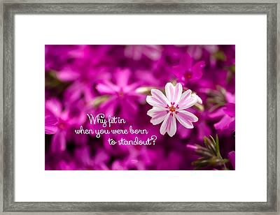 Why Fit In When You Were Born To Standout Framed Print