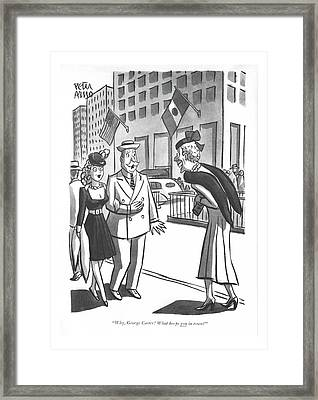 Why George Carter! What Keeps You In Town? Framed Print by Peter Arno