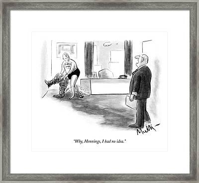 Why, Hennings, I Had No Idea Framed Print by James Mulligan