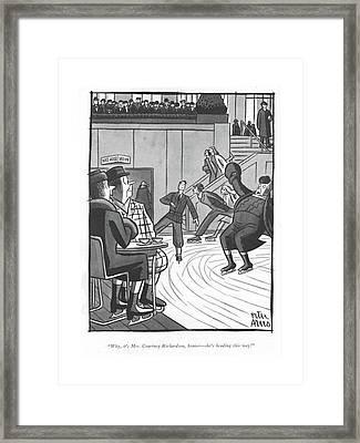 Why, It's Mrs. Courtney Richardson, Senior - Framed Print by Peter Arno