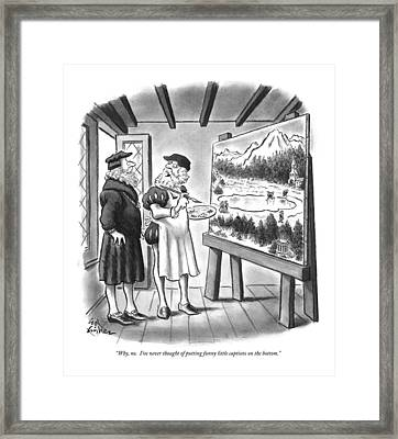 Why, No.  I've Never Thought Of Putting Funny Framed Print by Ed Fisher