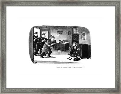 Why, Sergeant O'brien! You Startled Me Framed Print by Sydney Hoff