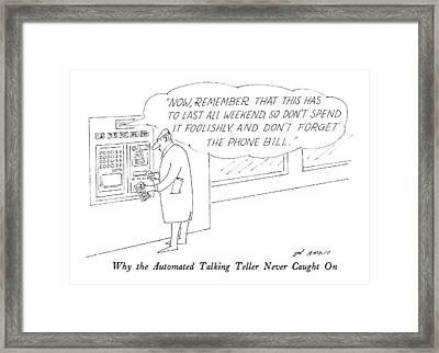 Why The Automated Talking Teller Never Caught Framed Print by Ed Arno