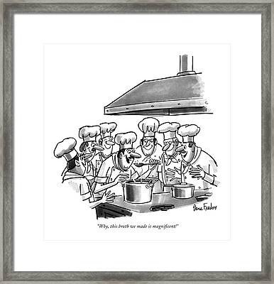 Why, This Broth We Made Is Magni?cent! Framed Print by Dana Fradon
