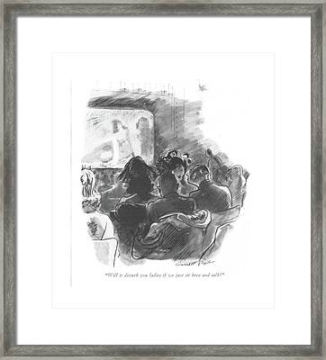 Will It Disturb You Ladies If We Just Sit Here Framed Print