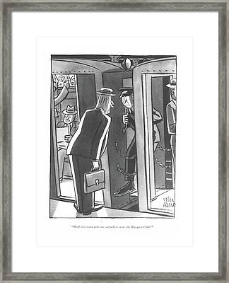 Will This Train Take Me Anywhere Near The Racquet Framed Print by Peter Arno