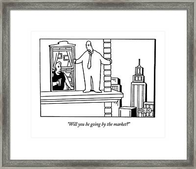 Will You Be Going By The Market? Framed Print by Bruce Eric Kaplan