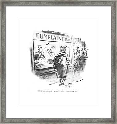 Will You Please Stop Agreeing With Everything Framed Print by Leonard Dove