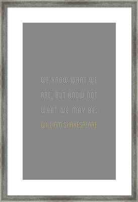 William Shakespeare - We Know What We Framed Print
