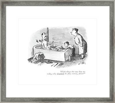With Things The Way They Are Today Framed Print