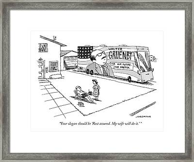Rest Assured. My Wife Will Do It. Framed Print