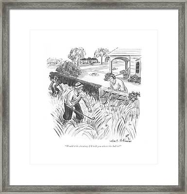 Would It Be Cheating If I Told You Where The Ball Framed Print