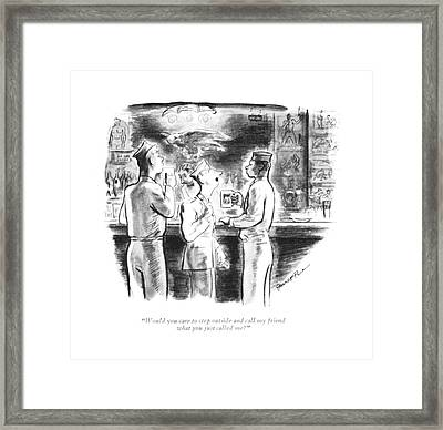 Would You Care To Step Outside And Call My Friend Framed Print