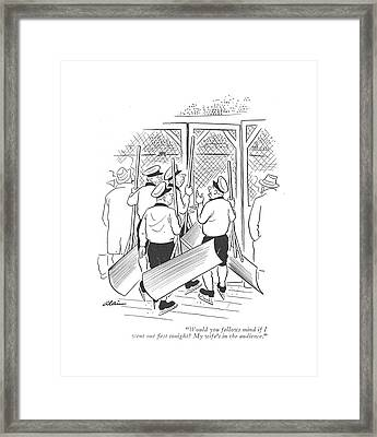 Would You Fellows Mind If I Went Out ?rst Framed Print by  Alain