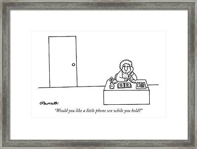 Would You Like A Little Phone Sex While You Hold? Framed Print by Charles Barsotti