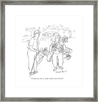Would You Like To Make A Little Extra Money? Framed Print