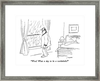 Wow!  What A Day To Be A Workaholic! Framed Print