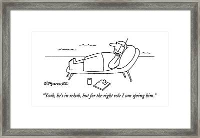 Yeah, He's In Rehab, But For The Right Role Framed Print by Charles Barsotti