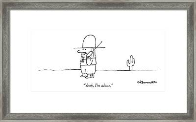 Yeah, I'm Alone Framed Print by Charles Barsotti