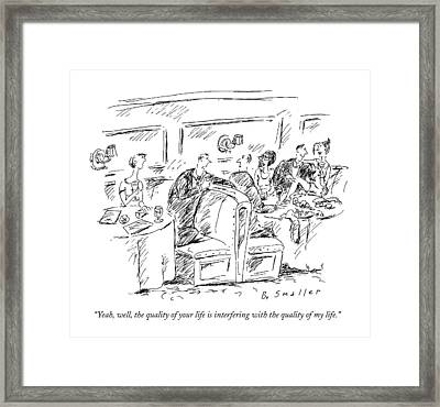 Yeah, Well, The Quality Of Your Life Framed Print by Barbara Smaller