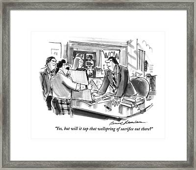 Yes, But Will It Tap That Wellspring Of Sacrifice Framed Print