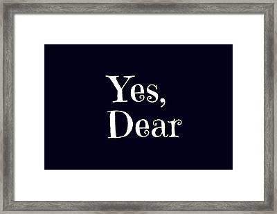 Yes Dear Framed Print