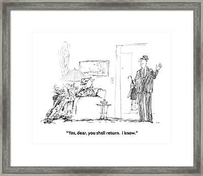 Yes, Dear, You Shall Return.  I Know Framed Print