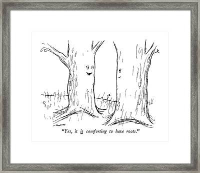 Yes, It Is Comforting To Have Roots Framed Print