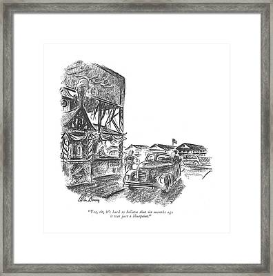 Yes, Sir, It's Hard To Believe That Six Months Framed Print by Alan Dunn